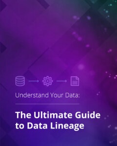The Ultimate Guide to Data Lineage