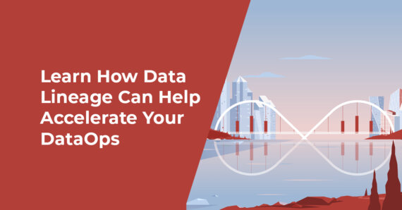 Why Your DataOps Team Needs Automated Data Lineage